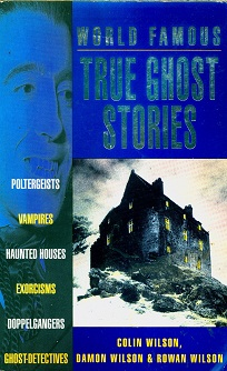 Secondhand Used Book - WORLD FAMOUS TRUE GHOST STORIES by Colin Wilson, Damon Wilson & Rowan Wilson