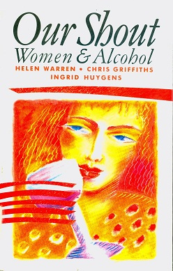 Secondhand Used Book - OUR SHOUT: WOMEN & ALCOHOL by Helen Warren, Chris Griffiths and Ingrid Huygens