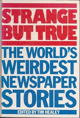 Secondhand Used Book - STRANGE BUT TRUE: THE WORLD'S WEIRDEST NEWSPAPER STORIES edited by Tim Healey