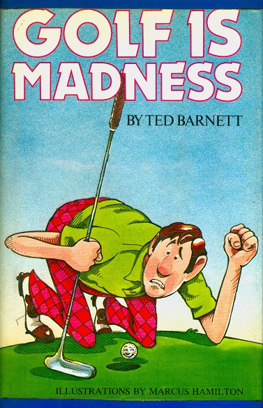 Secondhand Used Book - GOLF IS MADNESS by Ted Barnett