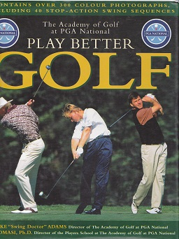 Secondhand Used Book - THE ACADEMY OF GOLD AT PGA NATIONAL PLAY BETTER GOLF by Mike Adams and T J Tomasi