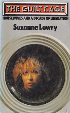 Secondhand Used Book - THE GUILD CAGE: HOUSEWIVES AND A DECADE OF LIBERATION by Suzanne Lowry