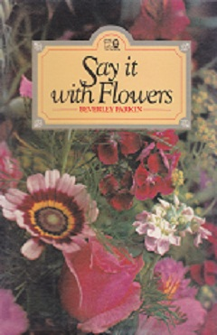 Secondhand Used Book - SAY IT WITH FLOWERS by Beverley Parkin