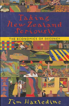 Secondhand Used Book - TAKING NEW ZEALAND SERIOUSLY: THE ECONOMICS OF DECENCY by Tim Hazledine