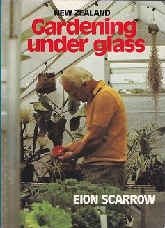 Secondhand Used Book - NEW ZEALAND GARDENING UNDER GLASS by Eion Scarrow